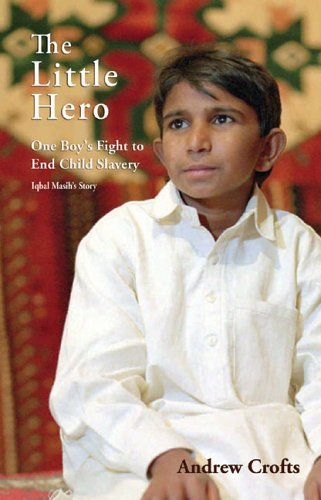 The little hero - One boy's fight to end child slavery - Iqbal Masih's story, Andrew Crofts